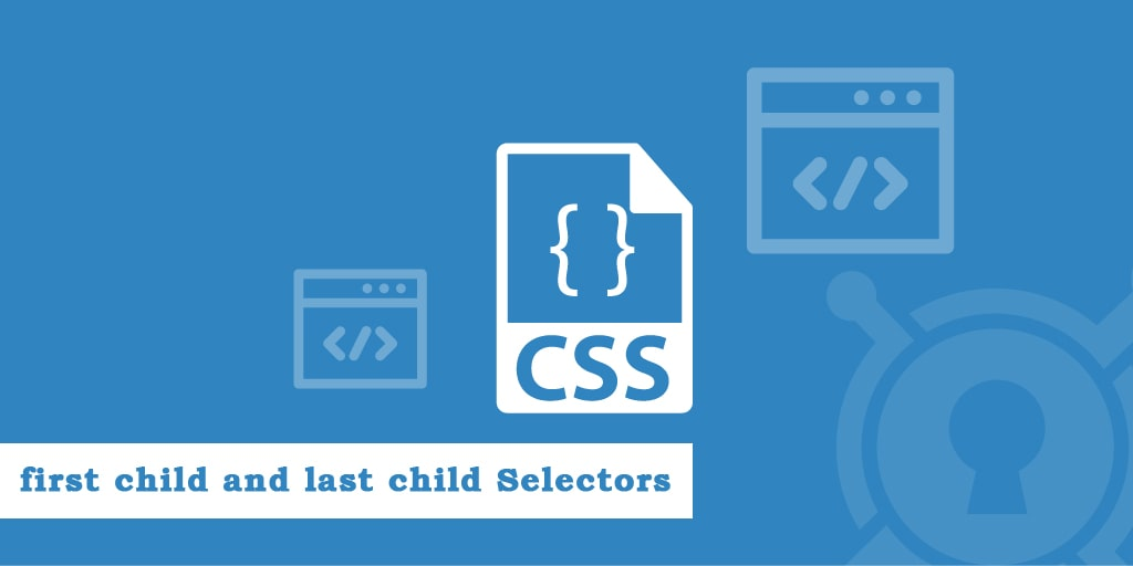 Use of first child and last child Selectors in CSS